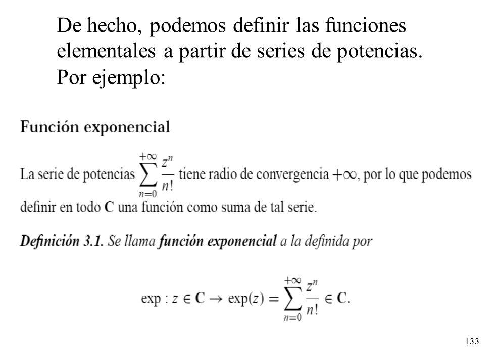 133 De hecho, podemos definir las funciones elementales a partir de series de potencias. Por ejemplo: