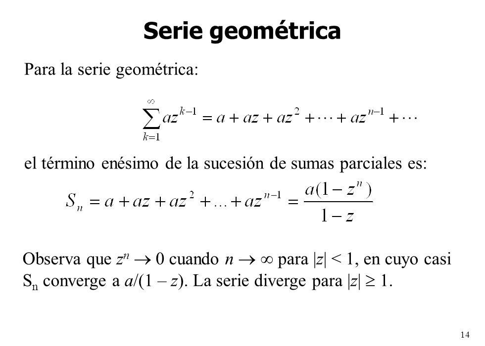 14 Serie geométrica Para la serie geométrica: el término enésimo de la sucesión de sumas parciales es: Observa que z n 0 cuando n para |z| < 1, en cuy