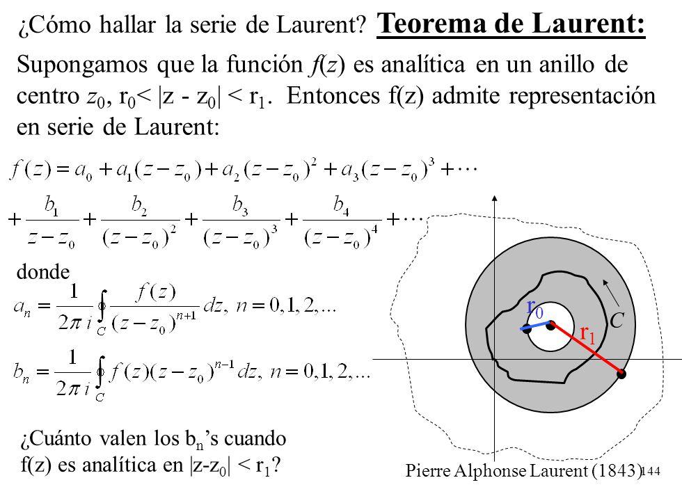 144 Supongamos que la función f(z) es analítica en un anillo de centro z 0, r 0 < |z - z 0 | < r 1. Entonces f(z) admite representación en serie de La