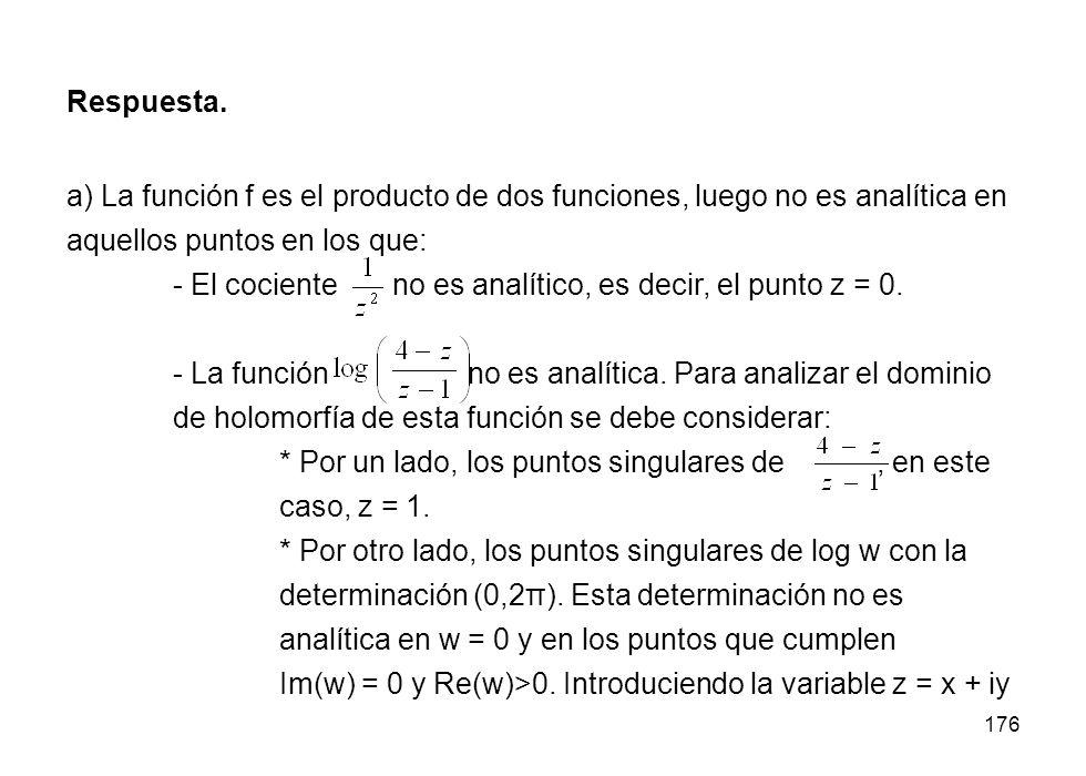 176 Respuesta. a) La función f es el producto de dos funciones, luego no es analítica en aquellos puntos en los que: - El cociente no es analítico, es