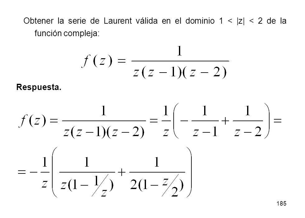 185 Obtener la serie de Laurent válida en el dominio 1 < |z| < 2 de la función compleja: Respuesta.