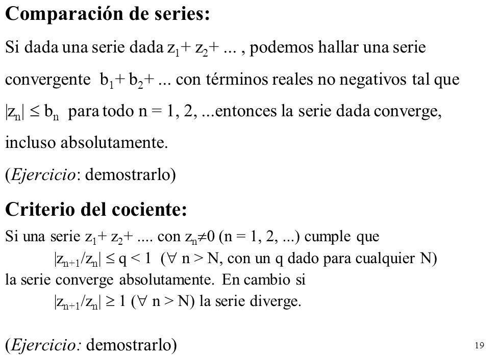 19 Comparación de series: Si dada una serie dada z 1 + z 2 +..., podemos hallar una serie convergente b 1 + b 2 +... con términos reales no negativos