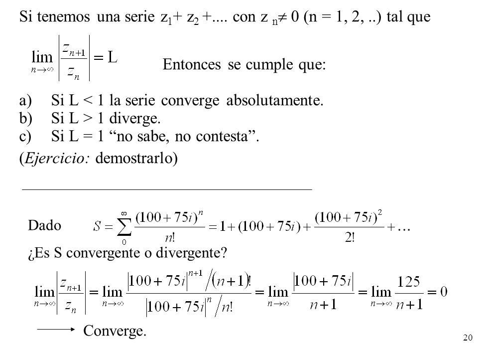 20 Si tenemos una serie z 1 + z 2 +.... con z n 0 (n = 1, 2,..) tal que Entonces se cumple que: a)Si L < 1 la serie converge absolutamente. b)Si L > 1