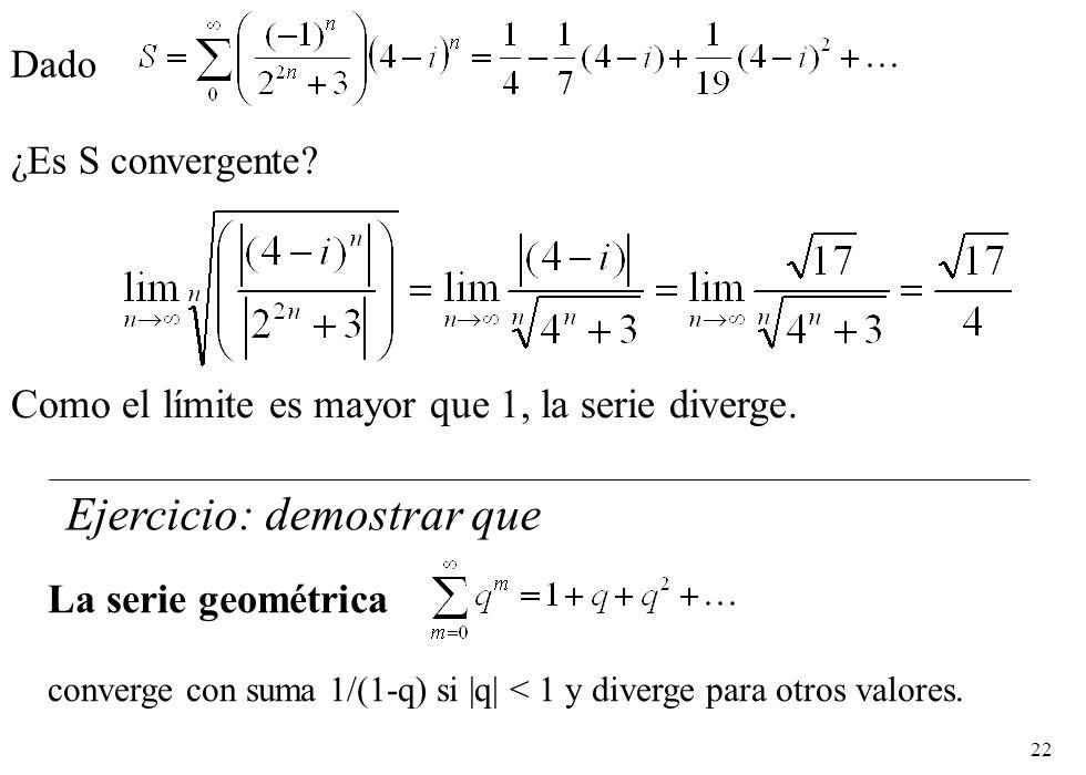 22 Dado ¿Es S convergente? Como el límite es mayor que 1, la serie diverge. La serie geométrica converge con suma 1/(1-q) si |q| < 1 y diverge para ot