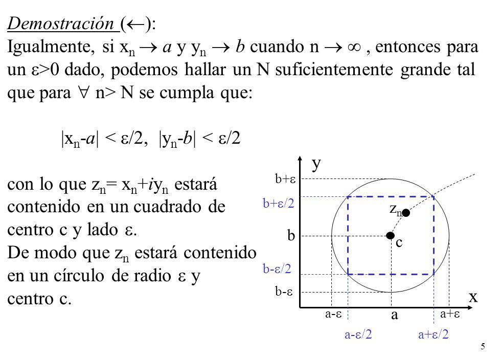 5 Demostración ( ): Igualmente, si x n a y y n b cuando n, entonces para un >0 dado, podemos hallar un N suficientemente grande tal que para n> N se c