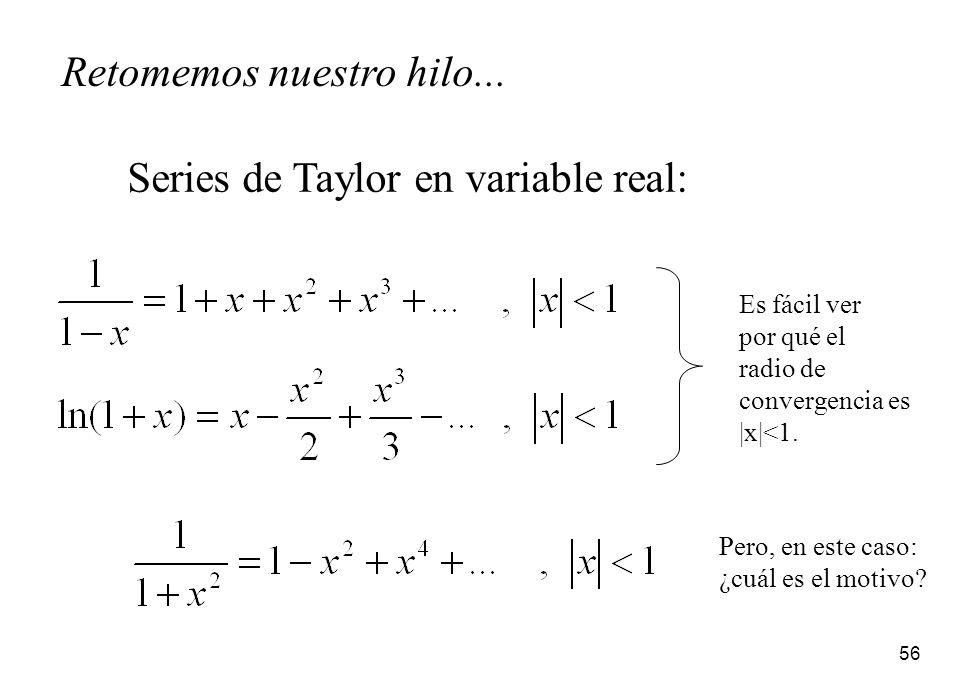 56 Series de Taylor en variable real: Es fácil ver por qué el radio de convergencia es |x|<1. Pero, en este caso: ¿cuál es el motivo? Retomemos nuestr
