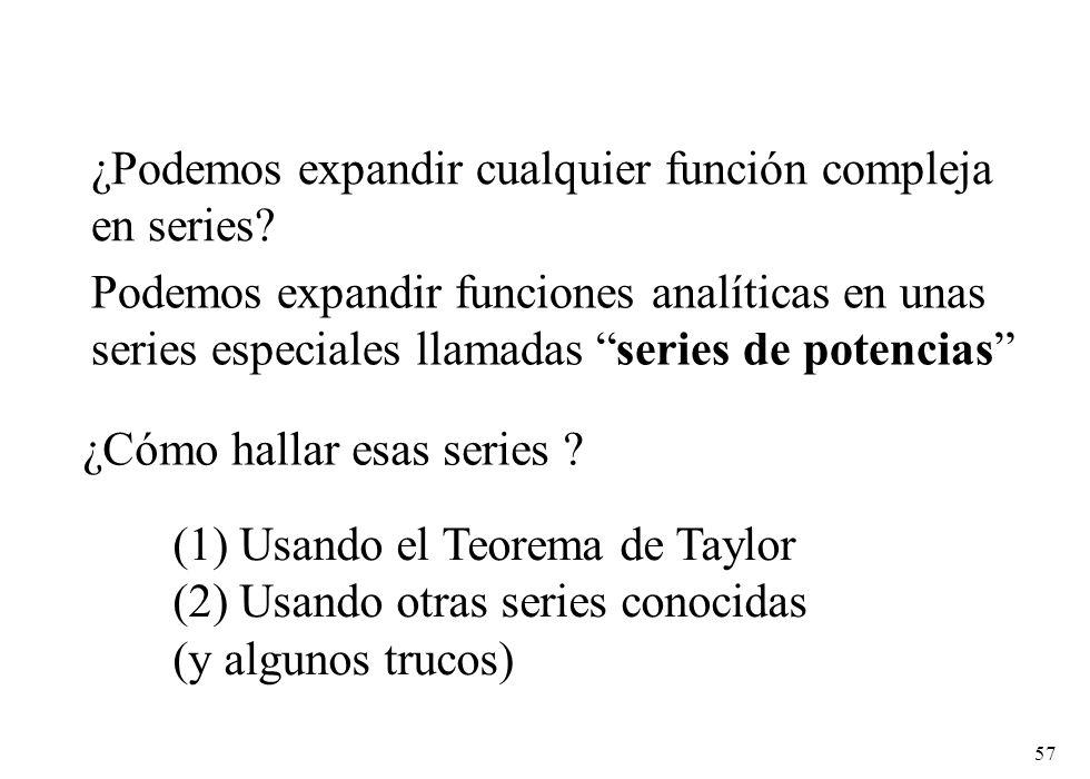 57 ¿Podemos expandir cualquier función compleja en series? Podemos expandir funciones analíticas en unas series especiales llamadas series de potencia