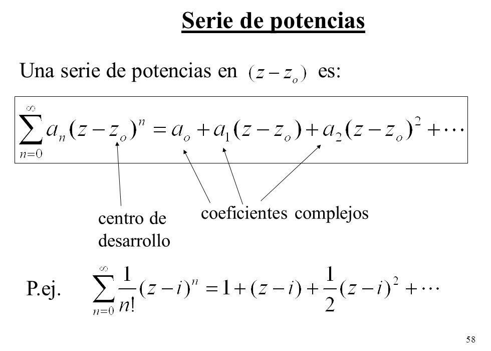 58 Serie de potencias coeficientes complejos centro de desarrollo P.ej. Una serie de potencias en es:
