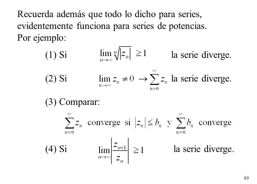 69 Recuerda además que todo lo dicho para series, evidentemente funciona para series de potencias. Por ejemplo: (1) Sila serie diverge. (2) Sila serie