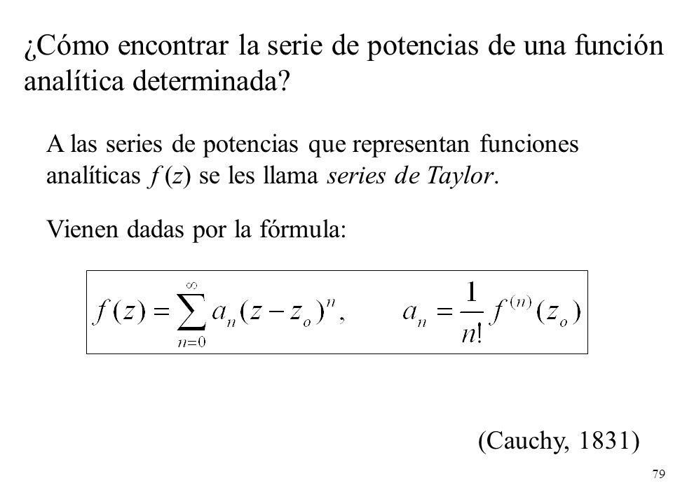 79 A las series de potencias que representan funciones analíticas f (z) se les llama series de Taylor. (Cauchy, 1831) ¿Cómo encontrar la serie de pote