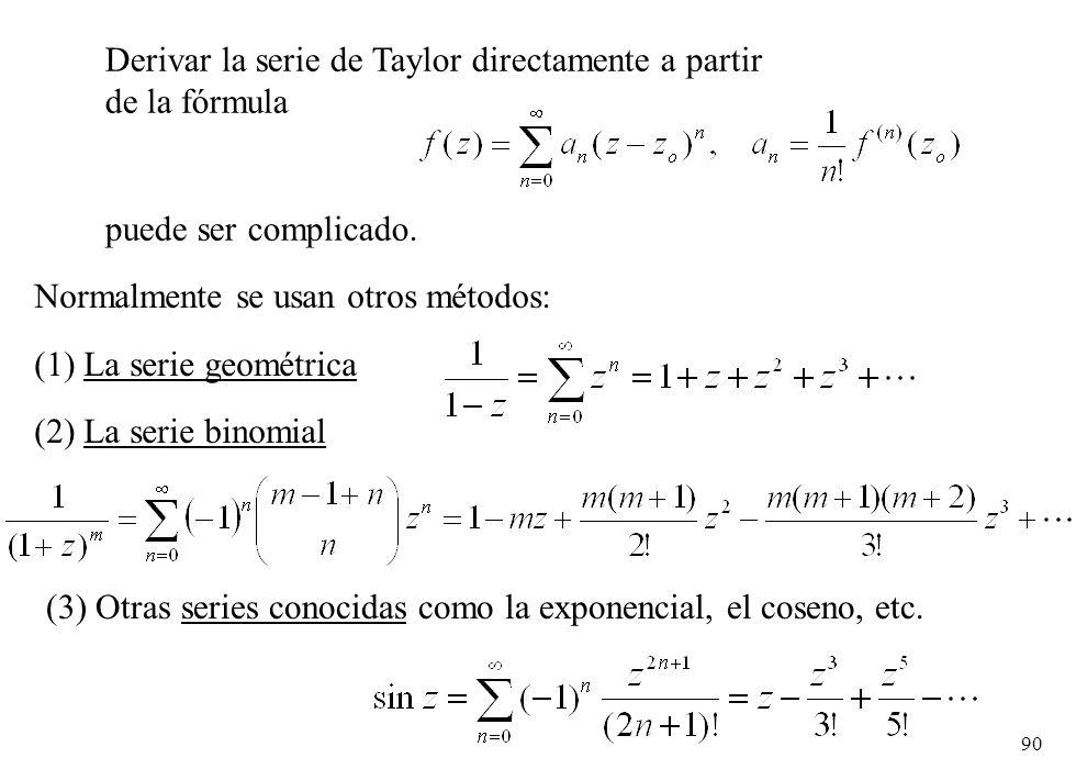 90 Derivar la serie de Taylor directamente a partir de la fórmula puede ser complicado. Normalmente se usan otros métodos: (1) La serie geométrica (2)