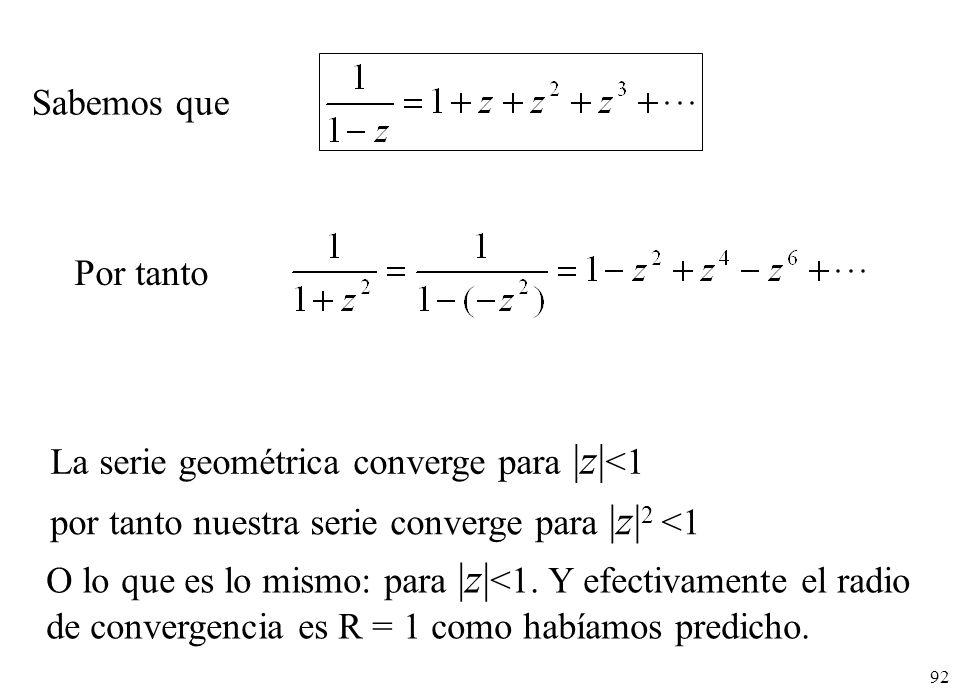 92 Sabemos que Por tanto La serie geométrica converge para |z| <1 por tanto nuestra serie converge para |z| 2 <1 O lo que es lo mismo: para |z| <1. Y