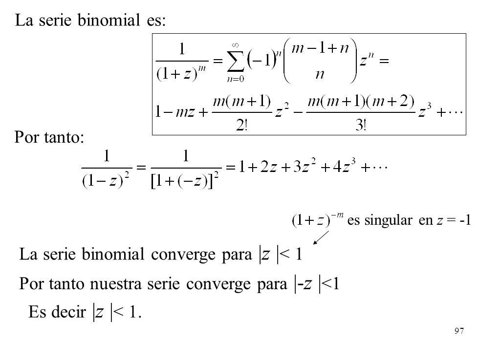 97 La serie binomial es: Por tanto: La serie binomial converge para |z | < 1 Por tanto nuestra serie converge para |-z | <1 Es decir |z | < 1. es sing