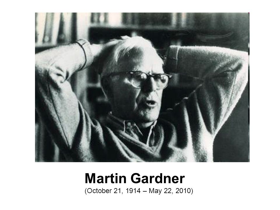 Martin Gardner (October 21, 1914 – May 22, 2010)