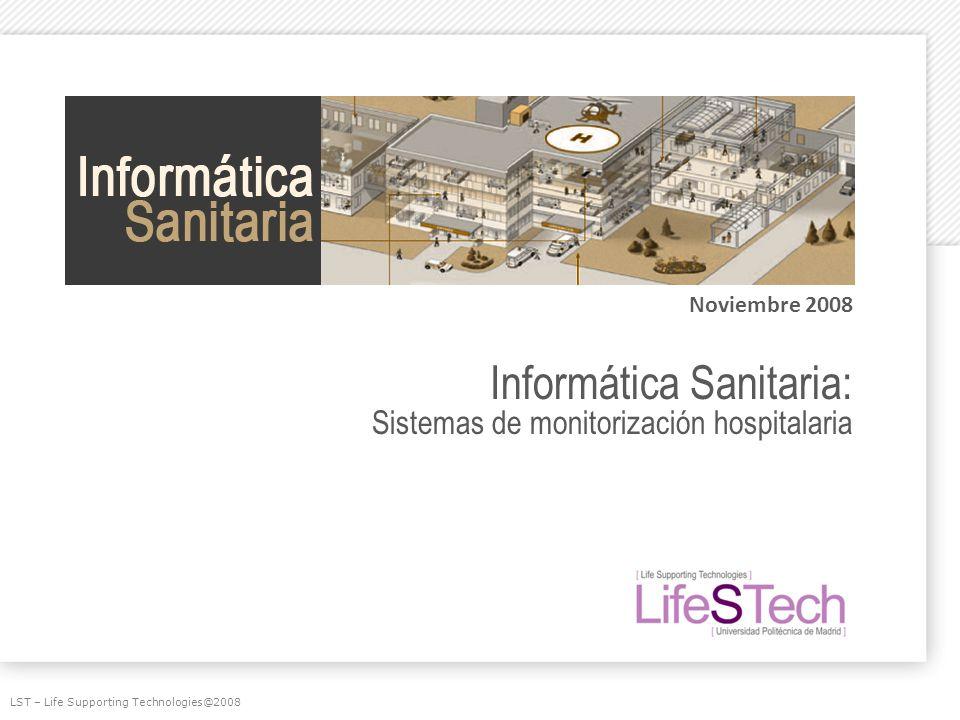 Informática Sanitaria: Sistemas de monitorización hospitalaria Noviembre 2008 LST – Life Supporting Technologies@2008