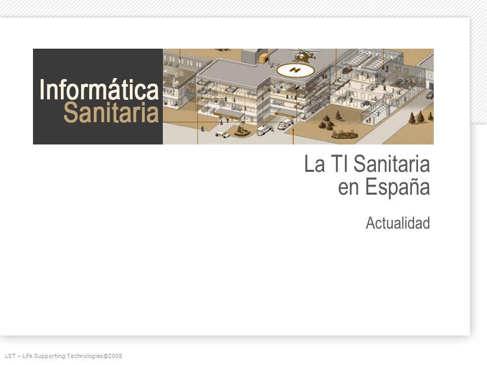 La TI Sanitaria en España Actualidad LST – Life Supporting Technologies@2008