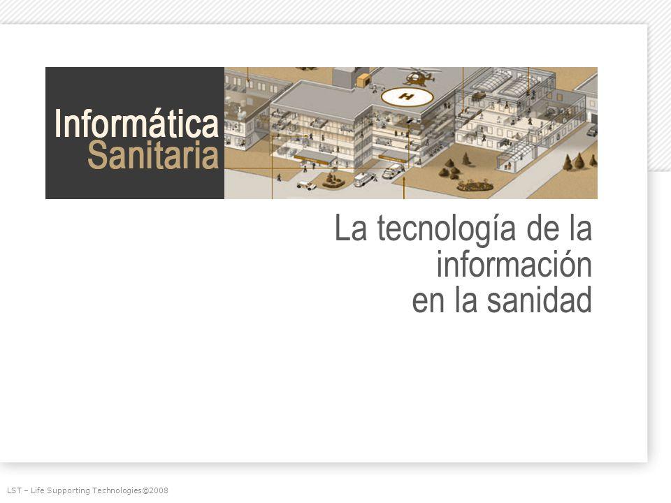La tecnología de la información en la sanidad LST – Life Supporting Technologies@2008