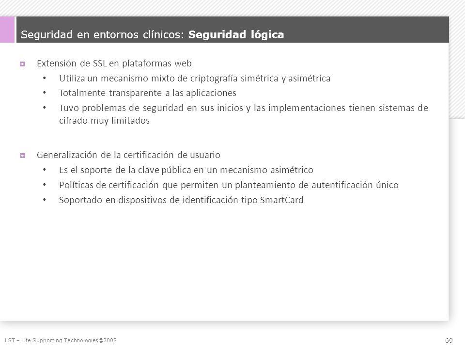 Seguridad en entornos clínicos: Seguridad lógica Extensión de SSL en plataformas web Utiliza un mecanismo mixto de criptografía simétrica y asimétrica
