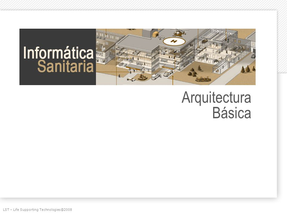 Arquitectura Básica LST – Life Supporting Technologies@2008