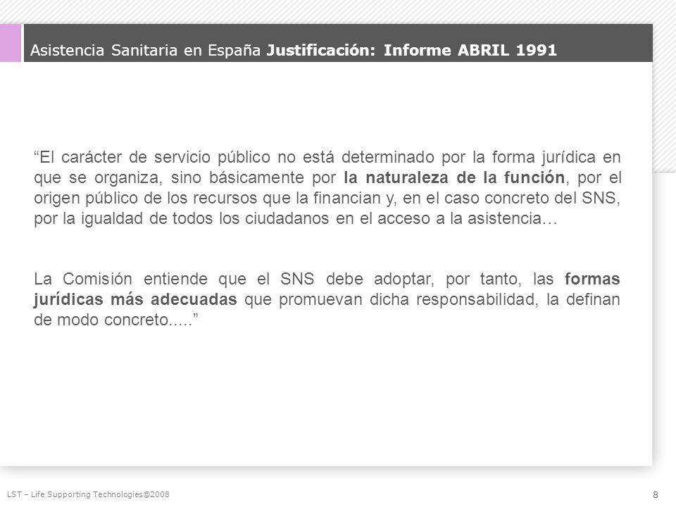 Asistencia Sanitaria en España Justificación: Informe ABRIL 1991 LST – Life Supporting Technologies@2008 El carácter de servicio público no está deter