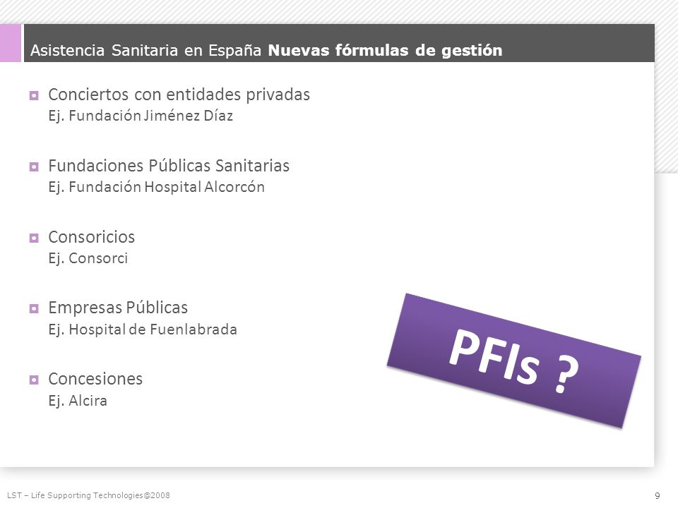 Asistencia Sanitaria en España Nuevas fórmulas de gestión Conciertos con entidades privadas Ej. Fundación Jiménez Díaz Fundaciones Públicas Sanitarias