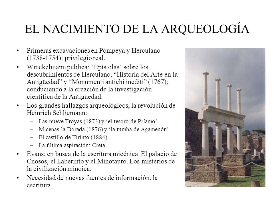 EL NACIMIENTO DE LA ARQUEOLOGÍA Primeras excavaciones en Pompeya y Herculano (1738-1754): privilegio real. Winckelmann publica: Epístolas sobre los de