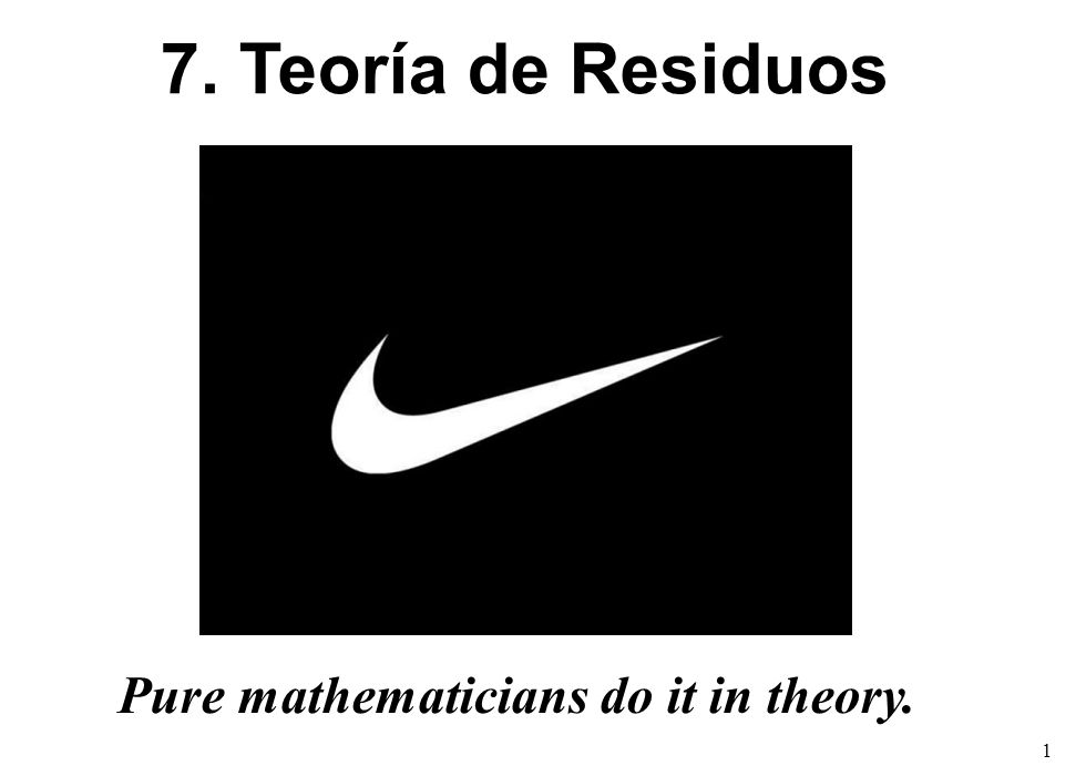 1 Pure mathematicians do it in theory. 7. Teoría de Residuos