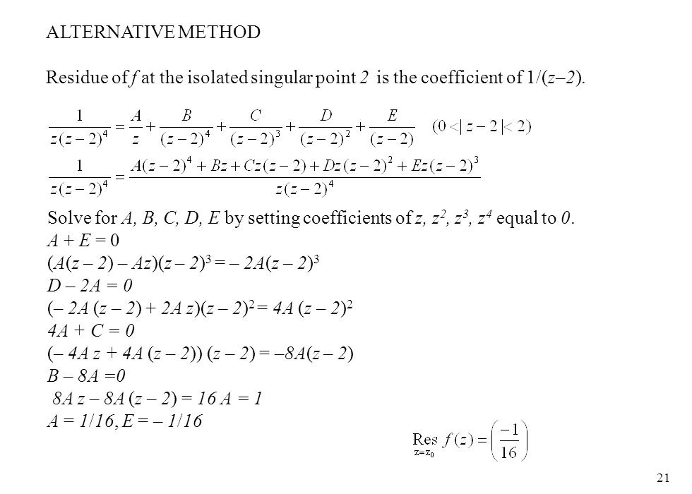 21 ALTERNATIVE METHOD Residue of f at the isolated singular point 2 is the coefficient of 1/(z–2).
