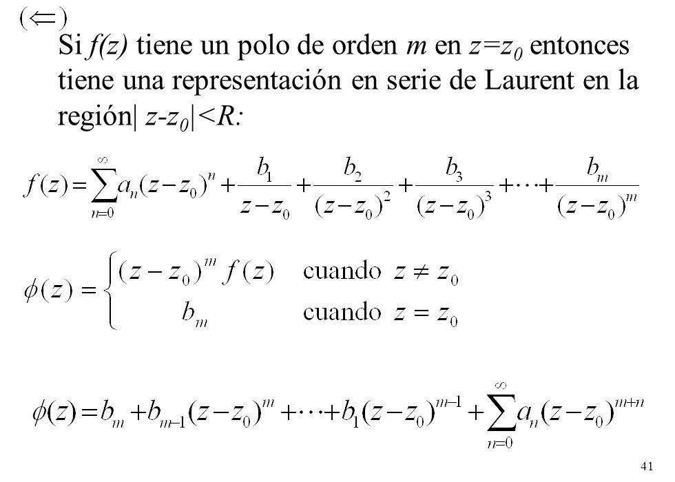 41 Si f(z) tiene un polo de orden m en z=z 0 entonces tiene una representación en serie de Laurent en la región| z-z 0 |<R: