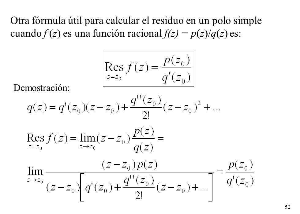 52 Otra fórmula útil para calcular el residuo en un polo simple cuando f (z) es una función racional f(z) = p(z)/q(z) es: Demostración: