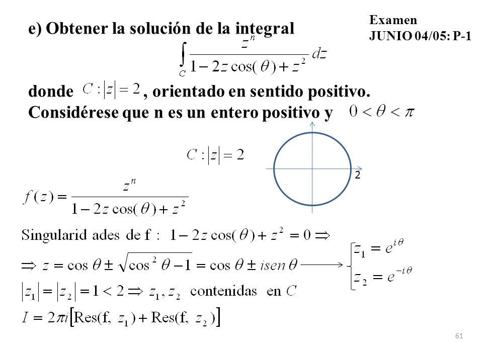 61 e) Obtener la solución de la integral donde, orientado en sentido positivo.