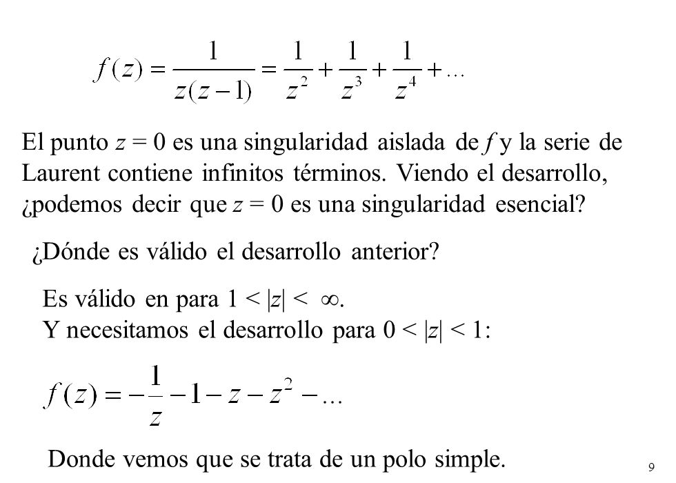 30 Fórmula para hallar el residuo para un polo simple Si f (z) tiene un polo simple en z 0, la serie de Laurent es: Situamos el centro en el punto singular