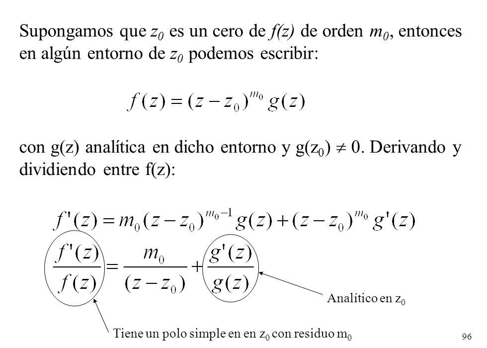 96 Supongamos que z 0 es un cero de f(z) de orden m 0, entonces en algún entorno de z 0 podemos escribir: con g(z) analítica en dicho entorno y g(z 0 ) 0.