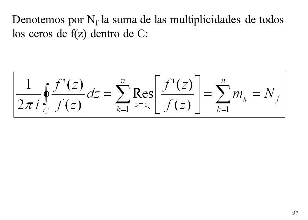 97 Denotemos por N f la suma de las multiplicidades de todos los ceros de f(z) dentro de C:
