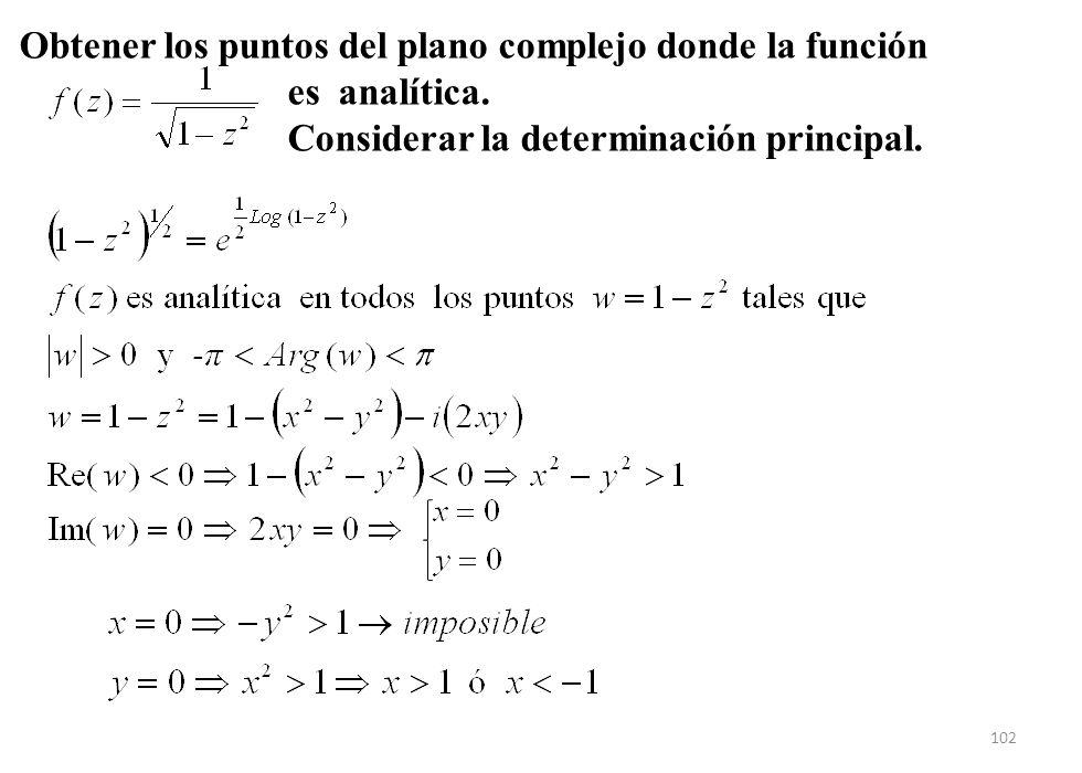 102 Obtener los puntos del plano complejo donde la función es analítica. Considerar la determinación principal.