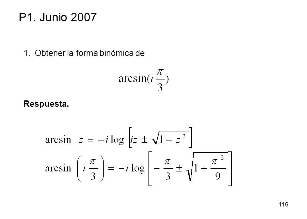 116 P1. Junio 2007 1.Obtener la forma binómica de Respuesta.