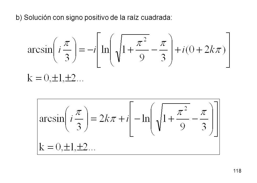 118 b) Solución con signo positivo de la raíz cuadrada: