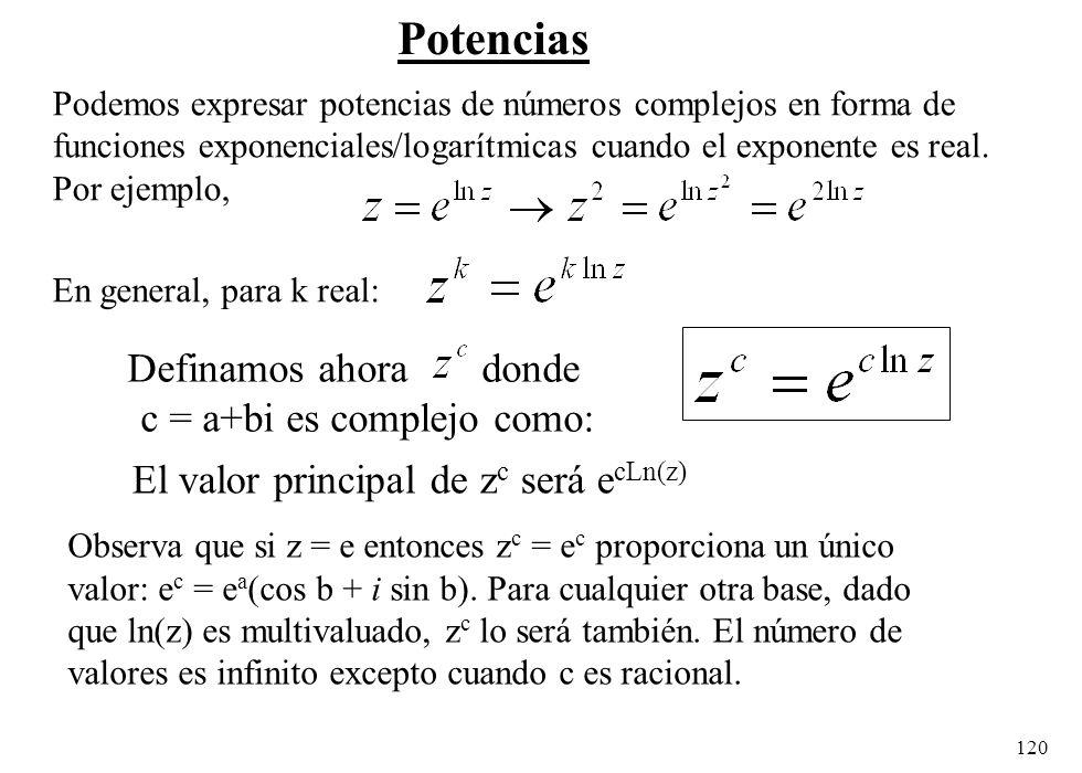 120 Potencias Podemos expresar potencias de números complejos en forma de funciones exponenciales/logarítmicas cuando el exponente es real. Por ejempl