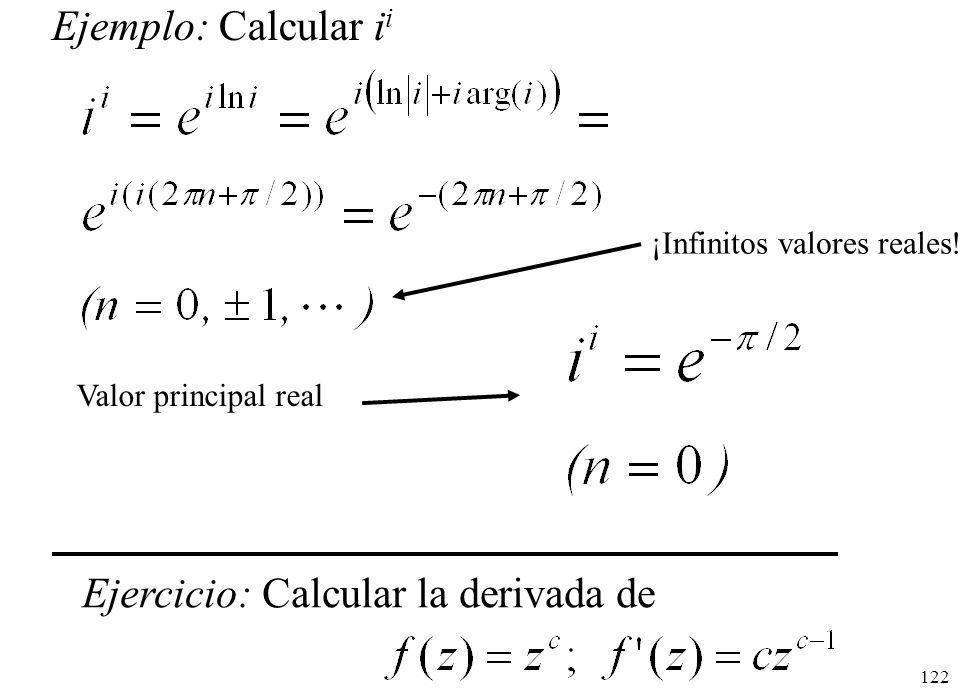 122 Ejemplo: Calcular i i ¡Infinitos valores reales! Valor principal real Ejercicio: Calcular la derivada de