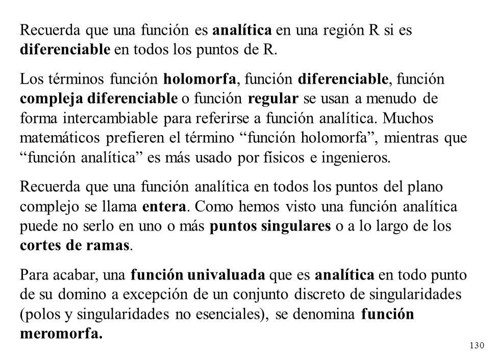 130 Recuerda que una función es analítica en una región R si es diferenciable en todos los puntos de R. Los términos función holomorfa, función difere