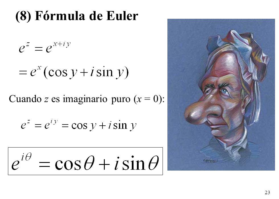 23 (8) Fórmula de Euler Cuando z es imaginario puro (x = 0):