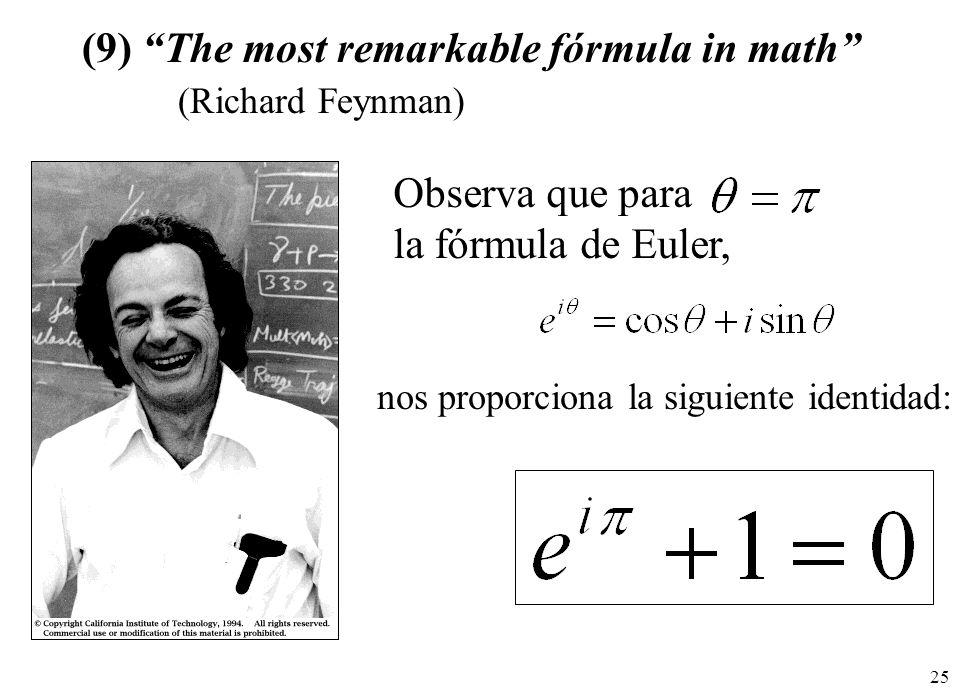25 (9) The most remarkable fórmula in math (Richard Feynman) nos proporciona la siguiente identidad: Observa que para la fórmula de Euler,