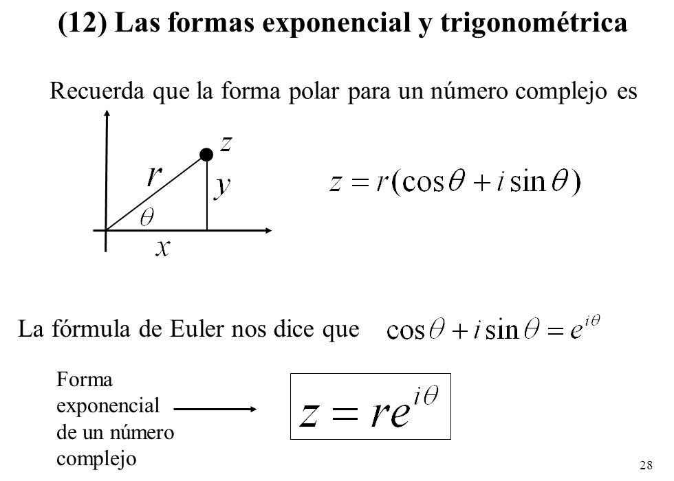 28 (12) Las formas exponencial y trigonométrica Recuerda que la forma polar para un número complejo es La fórmula de Euler nos dice que Forma exponenc