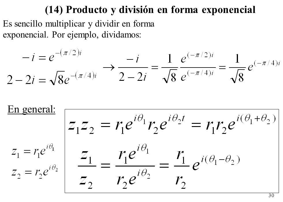 30 (14) Producto y división en forma exponencial Es sencillo multiplicar y dividir en forma exponencial. Por ejemplo, dividamos: En general: