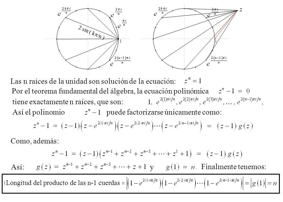 2 sin ( k /n ) Las n raíces de la unidad son solución de la ecuación: Por el teorema fundamental del álgebra, la ecuación polinómica tiene exactamente