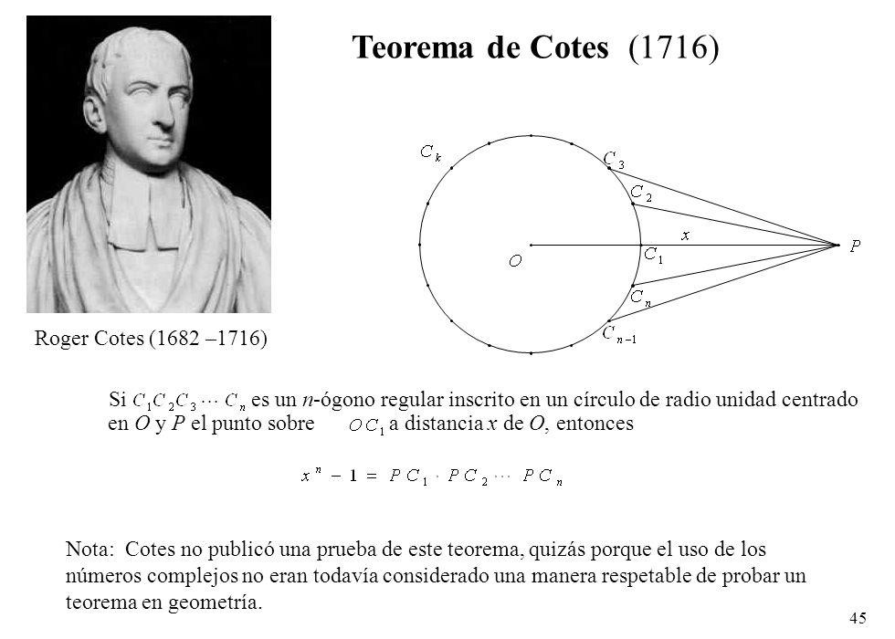 45 Sies un n-ógono regular inscrito en un círculo de radio unidad centrado en O y P el punto sobre a distancia x de O, entonces Teorema de Cotes (1716