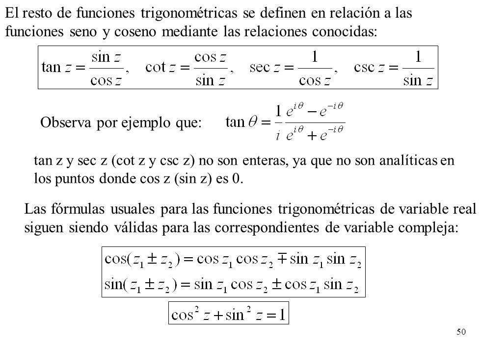 50 El resto de funciones trigonométricas se definen en relación a las funciones seno y coseno mediante las relaciones conocidas: Las fórmulas usuales