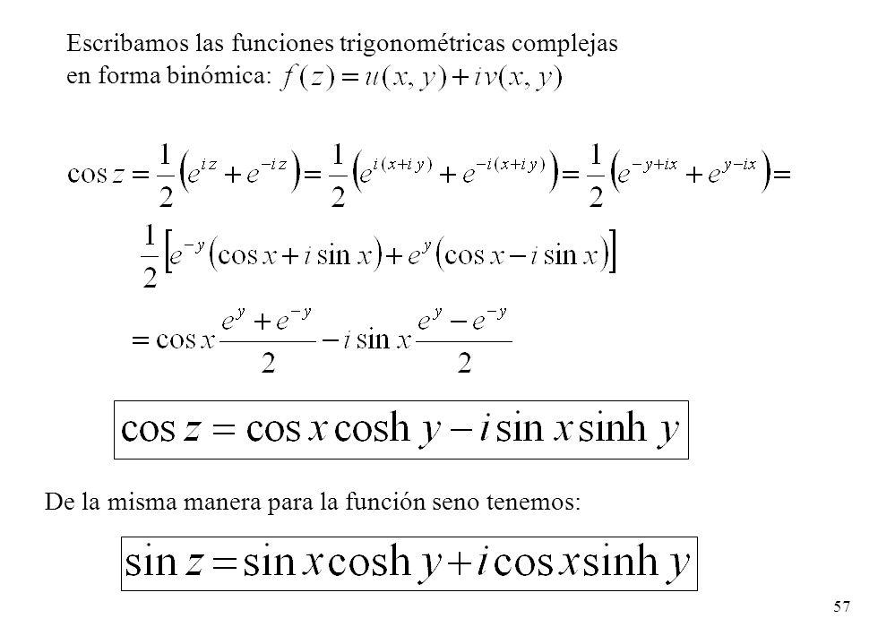 57 Escribamos las funciones trigonométricas complejas en forma binómica: De la misma manera para la función seno tenemos: