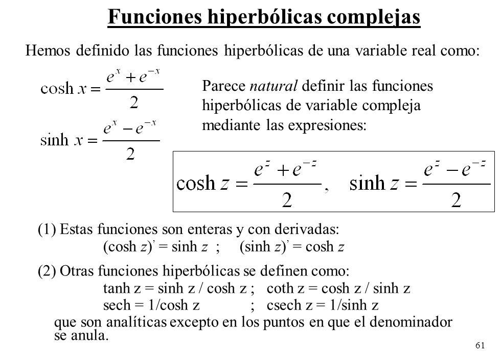 61 Funciones hiperbólicas complejas Hemos definido las funciones hiperbólicas de una variable real como: Parece natural definir las funciones hiperból