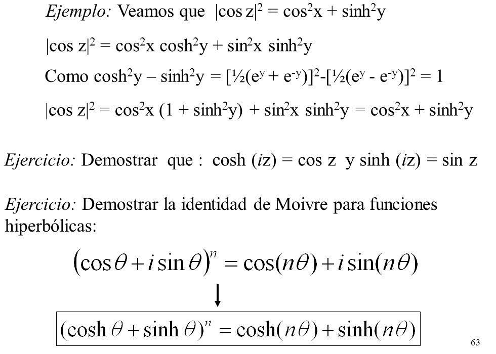 63 Ejercicio: Demostrar la identidad de Moivre para funciones hiperbólicas: Ejercicio: Demostrar que : cosh (iz) = cos z y sinh (iz) = sin z Ejemplo: